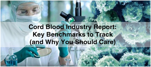 Cord Blood Industry: Key Benchmarks to Track (and Why You Should Care)