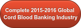 Complete 2015-2016 Global  Cord Blood Banking Industry