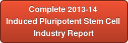 Complete 2013-14  Induced Pluripotent Stem Cell  Industry Report